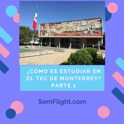 ¿Cómo es estudiar en el Tec de Monterrey? Parte 1