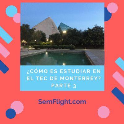 ¿Cómo es estudiar en el Tec de Monterrey? Parte 3