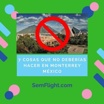 7 cosas que no deberías hacer en Monterrey México
