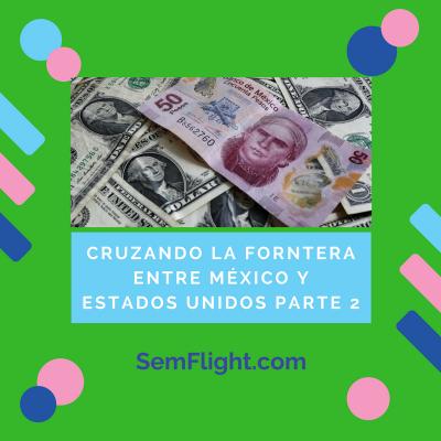 Cruzando la Frontera entre México y Estados Unidos en Auto – Parte 2