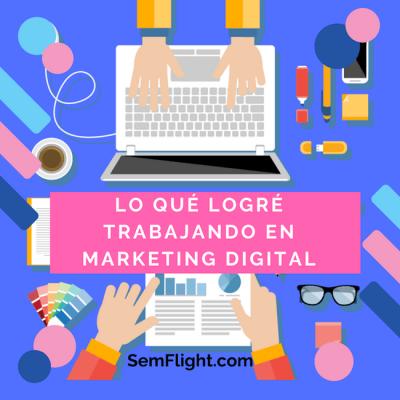 Lo que logré trabajando en Marketing Digital