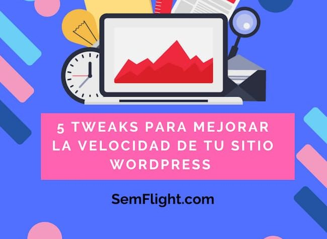 5 Tweaks para mejorar la velocidad de tu sitio para WordPress